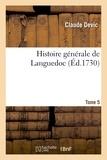 Claude Devic - Histoire générale de Languedoc Tome 5.