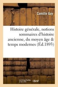 Camille Guy - Histoire générale, notions sommaires d'histoire ancienne, du moyen âge et des temps.