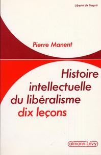 Pierre Manent - Histoire intellectuelle du libéralisme - Dix leçons.