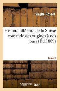 Virgile Rossel - Histoire littéraire de la Suisse romande des origines à nos jours. Tome 1.
