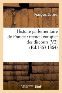 François Guizot - Histoire parlementaire de France : recueil complet des discours [V2  (Éd.1863-1864).
