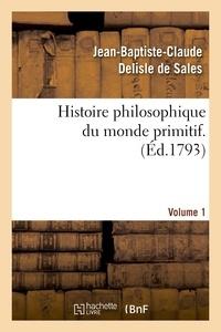 Jean-Baptiste-Claude Delisle de Sales - Histoire philosophique du monde primitif. Volume 1.