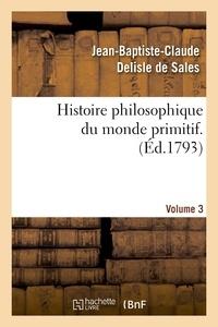 Jean-Baptiste-Claude Delisle de Sales - Histoire philosophique du monde primitif. Volume 3.