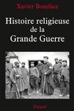 Xavier Boniface - Histoire religieuse de la Grande Guerre.
