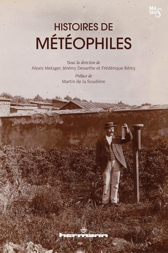 Alexis Metzger et Jérémy Desarthe - Histoires de météophiles.