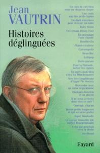 Jean Vautrin - Histoires déglinguées.