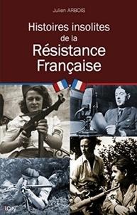 Julien Arbois - Histoires insolites de la Résistance française.