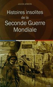 Julien Arbois - Histoires insolites de la Seconde Guerre Mondiale.