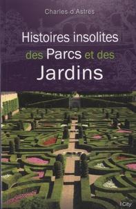 Charles d' Astres - Histoires insolites de parcs et des jardins.