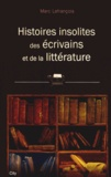Marc Lefrançois - Histoires insolites des écrivains et de la littérature.