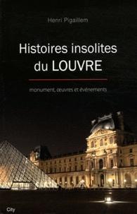 Henri Pigaillem - Histoires insolites du Louvre.