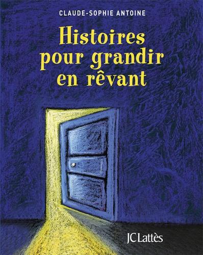Claude-Sophie Antoine - Histoires pour grandir en rêvant - Contes de fées, d'animaux, de sagesse du monde entier.