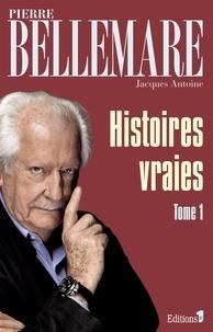 Pierre Bellemare - Histoires vraies - Tome 1.