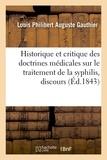 Louis philibert auguste Gauthier - Historique et critique des nouvelles doctrines médicales sur le traitement de la syphilis, discours.
