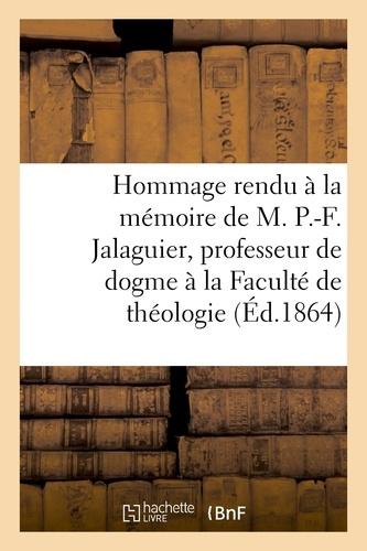 Hommage rendu à la mémoire de M. P.-F. Jalaguier, professeur de dogme à la Faculté