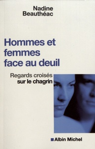 Nadine Beauthéac - Hommes et femmes face au deuil - Regards croisés sur le chagrin.