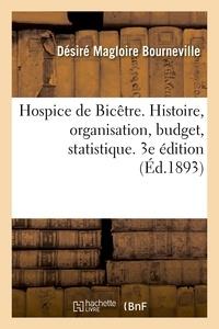 Désiré Magloire Bourneville - Hospice de Bicêtre. Histoire, organisation, budget, statistique. 3e édition.