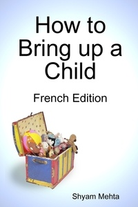 Shyam Mehta - How to Bring Up a Child: French Edition.