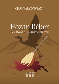 Chantal Constant - Hozan Rêber, le chant d'un Kurde en exil.
