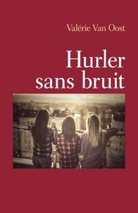 Valérie Van Oost - Hurler sans bruit.