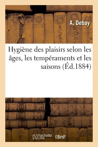 Hygiène des plaisirs selon les âges, les tempéraments et les saisons.