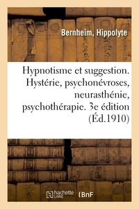 Hippolyte Bernheim - Hypnotisme et suggestion. Hystérie, psychonévroses, neurasthénie, psychothérapie. 3e édition.