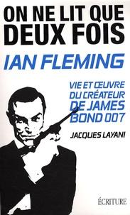 Jacques Layani - Ian Fleming - On ne lit que deux fois.