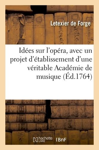 Hachette BNF - Idées sur l'opéra, avec un projet d'établissement d'une véritable Académie de musique.