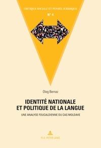 Oleg Bernaz - Identité nationale et politique de la langue - Une analyse foucaldienne du cas moldave.