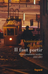 Dominique de Roux - Il faut partir - Correspondances inédites (1953-1977).