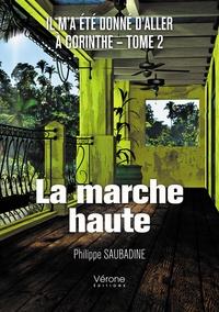 Philippe Saubadine - Il m'a été donné d'aller à Corinthe Tome 2 : La marche haute.