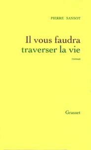 Pierre Sansot - Il vous faudra traverser la vie.