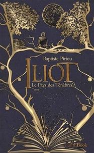 Baptiste Piriou - Iliot Tome 1 : Le pays des ténèbres.