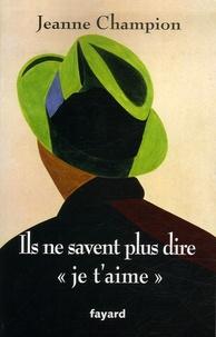 """Jeanne Champion - Ils ne savent plus dire """"je t'aime""""."""