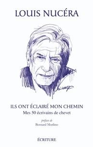 Louis Nucéra - Ils ont éclairé mon chemin - Mes 50 écrivains de chevet.