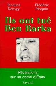 Jacques Derogy et Frédéric Ploquin - Ils ont tué Ben Barka.