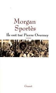 Morgan Sportès - Ils ont tué Pierre Overney.