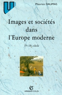 Maurice Daumas - Images et sociétés dans l'Europe moderne - 15ème et 18ème siècle.