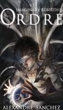 Alexandre Sanchez - Imaginary rebirth Tome 1 : Ordre.