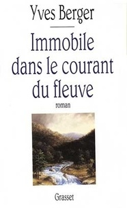 Yves Berger - Immobile dans le courant du fleuve.