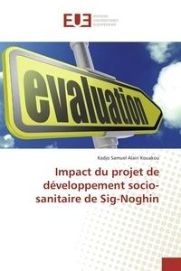 Samuel Kadjo et Alain Kouakou - Impact du projet de développement socio-sanitaire de Sig-Noghin.