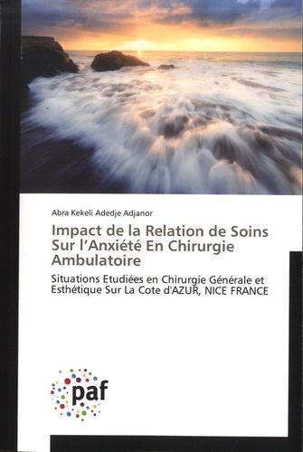Impact sur la relation de soin sur l'anxiété en chirurgie ambulatoire. Situations étudiées en chirurgie générale et esthétique sur la Côt