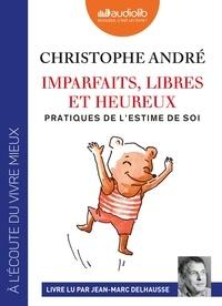 Christophe André - Imparfaits, libres et heureux - Pratiques de l'estime de soi. 2 CD audio MP3