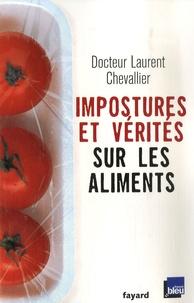 Laurent Chevallier - Impostures et vérités sur les aliments.