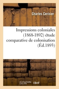 Charles Cerisier - Impressions coloniales (1868-1892) étude comparative de colonisation.