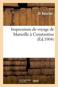 Boucher - Impressions de voyage de Marseille à Constantine.