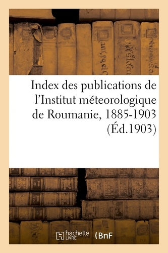 Hachette BNF - Index des publications de l'Institut méteorologique de Roumanie.