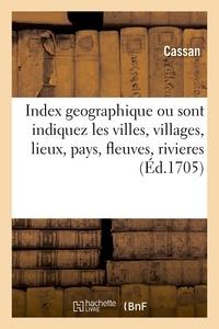 Cassan - Index geographique par lequel sont indiquez dans un instant et avec une facilité nouvelle - les villes, villages, lieux, pays, fleuves et rivieres, que l'on se propose de trouver sur une carte.