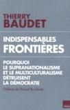 Thierry Baudet - Indispensables frontières - Pourquoi le supranationalisme et le multiculturalisme détruisent la démocratie.