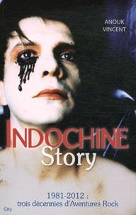 Anouk Vincent - Indochine Story - 30 ans de Saga Rock.
